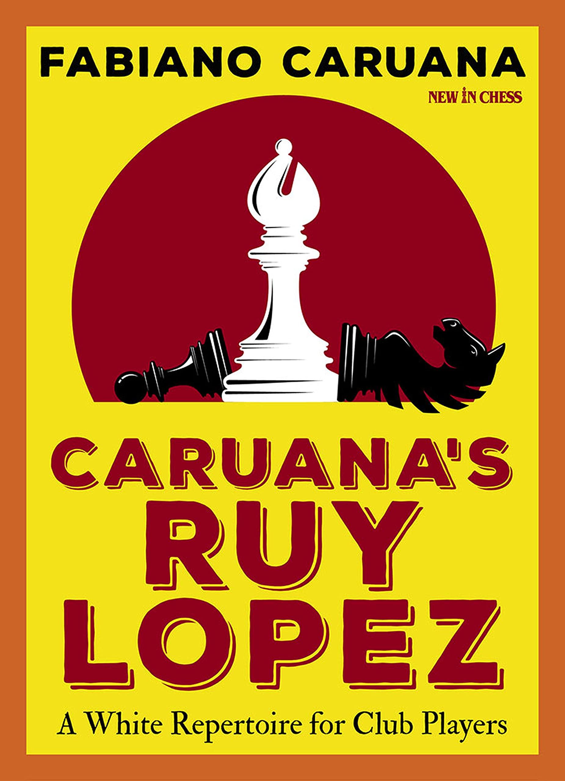 Caruana's Ruy Lopez: A White Repertoire for Club Players, Fabiano Caruana, New in Chess, 29th June 2021, ISBN-13  :  978-9056919443