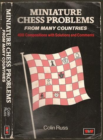 Miniature Chess Problems From Many Countries, Colin Russ, A&C Black, London, 1987, ISBN 13: 9780047940248