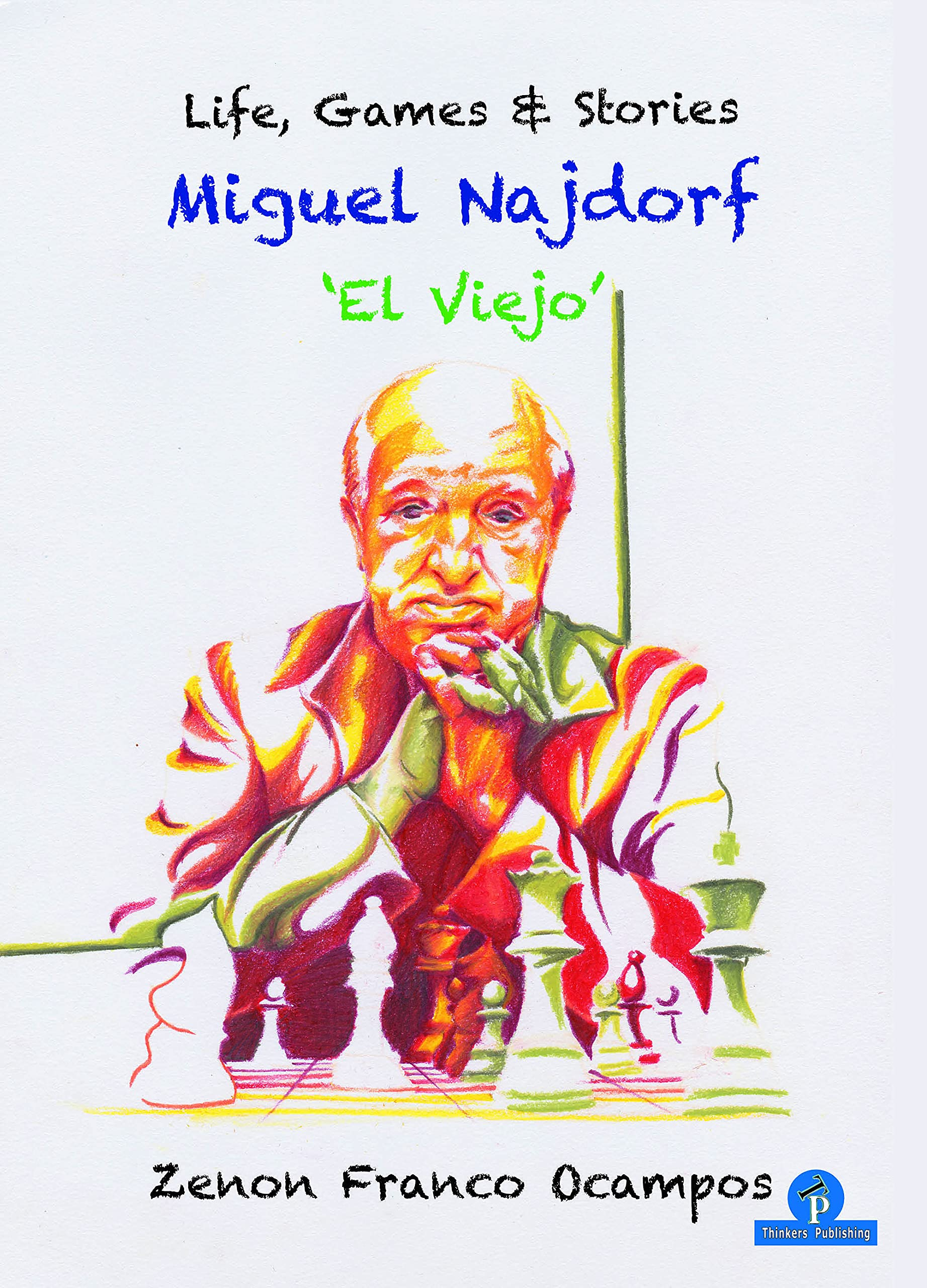 Miguel Najdorf - 'El Viejo' - Life, Games and Stories, Zenon Ocampos, Thinker's Publishing, 2 September 2021, ISBN-13  :  978-9464201130